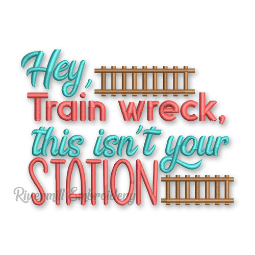 Hey Train Wreck This Isn't Your Station Machine Embroidery Design