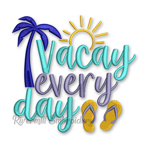 Vacay Every Day Machine Embroidery Design