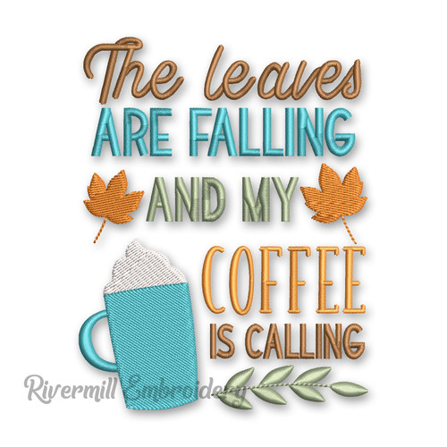 The Leaves Are Falling And My Coffee Is Calling Machine Embroidery Design