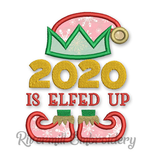 2020 Is Elfed Up Applique Machine Embroidery Design