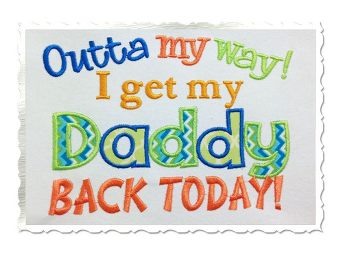 Outta My Way I Get My Daddy Back Today Machine Embroidery Design