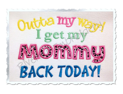 Outta My Way I Get My Mommy Back Today Machine Embroidery Design