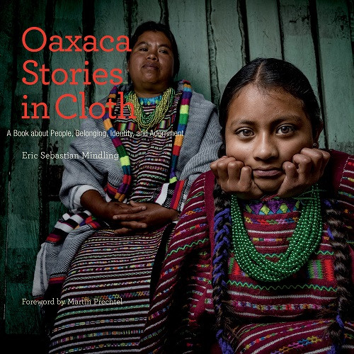 Oaxaca Stories in Cloth: A Book about People, Belonging, Identity, and Adornment