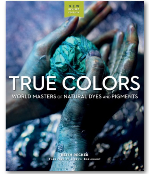 True Colors: World Masters of Natural Dyes & Pigments by Keith Recker