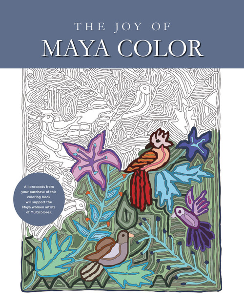 The Joy of Maya Color: 12 Designs to Color & Make Your Own