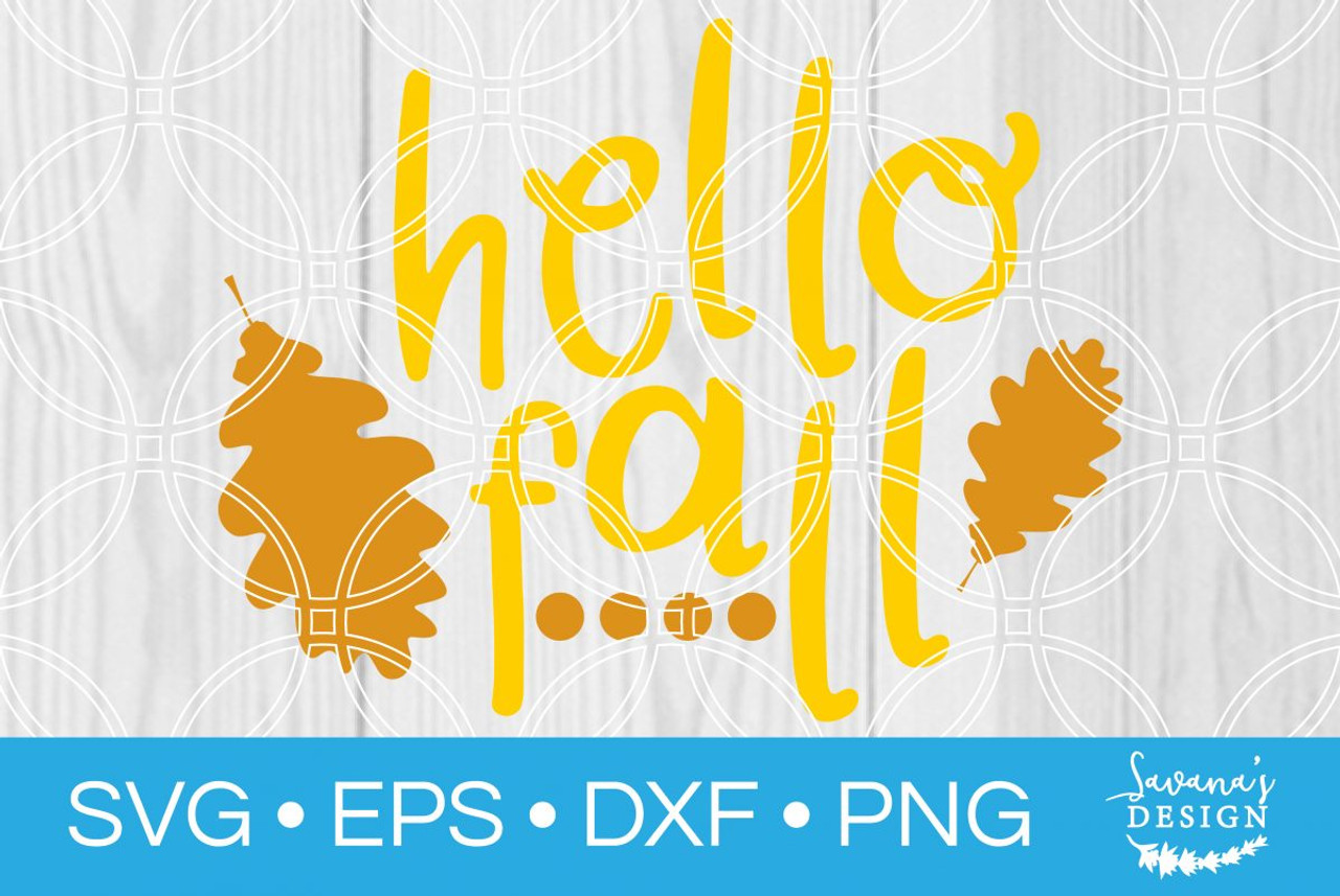 Hello Fall Svg Svg Eps Png Dxf Cut Files For Cricut And Silhouette Cameo By Savanasdesign