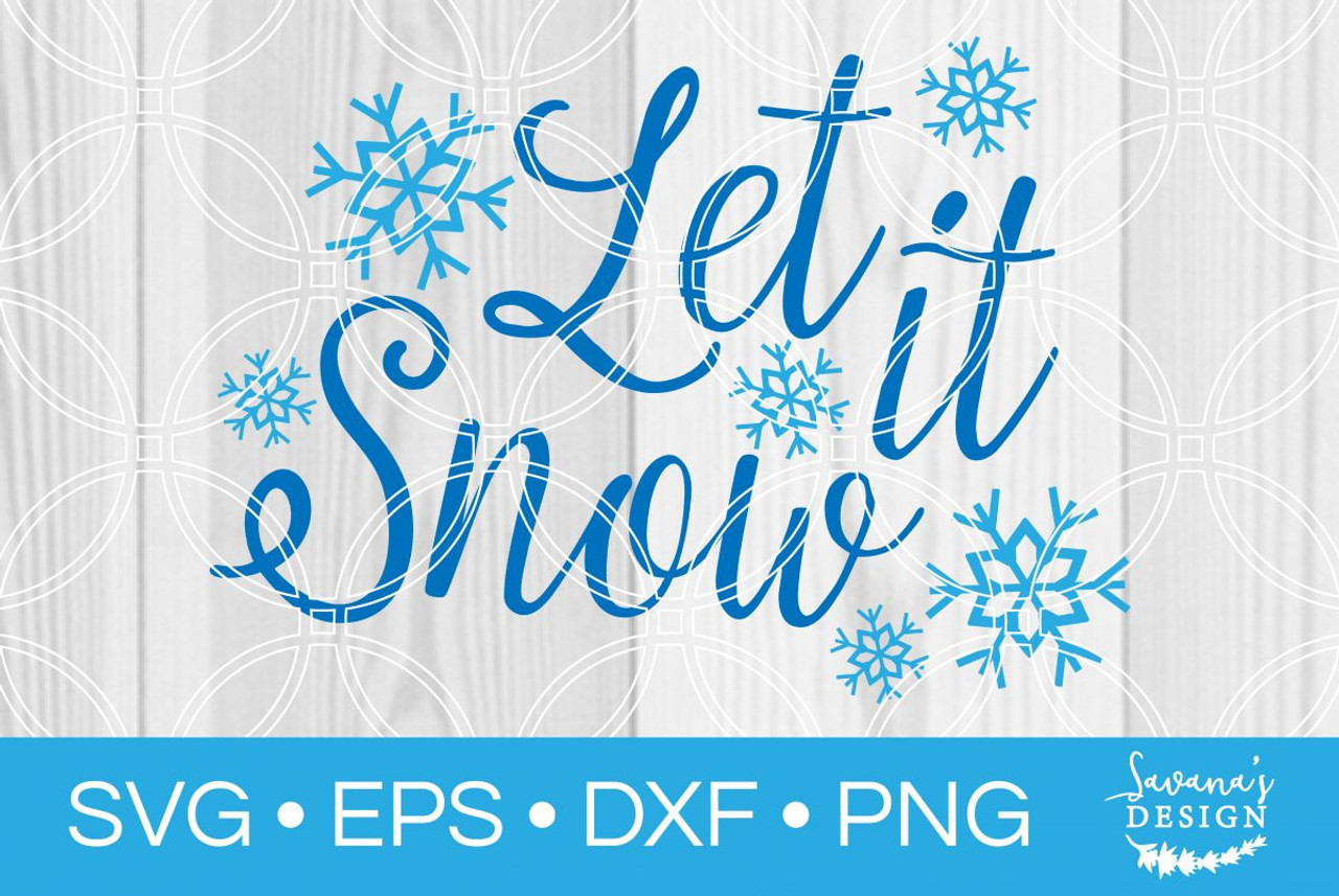 Let It Snow Svg V2 Svg Eps Png Dxf Cut Files For Cricut And Silhouette Cameo By Savanasdesign