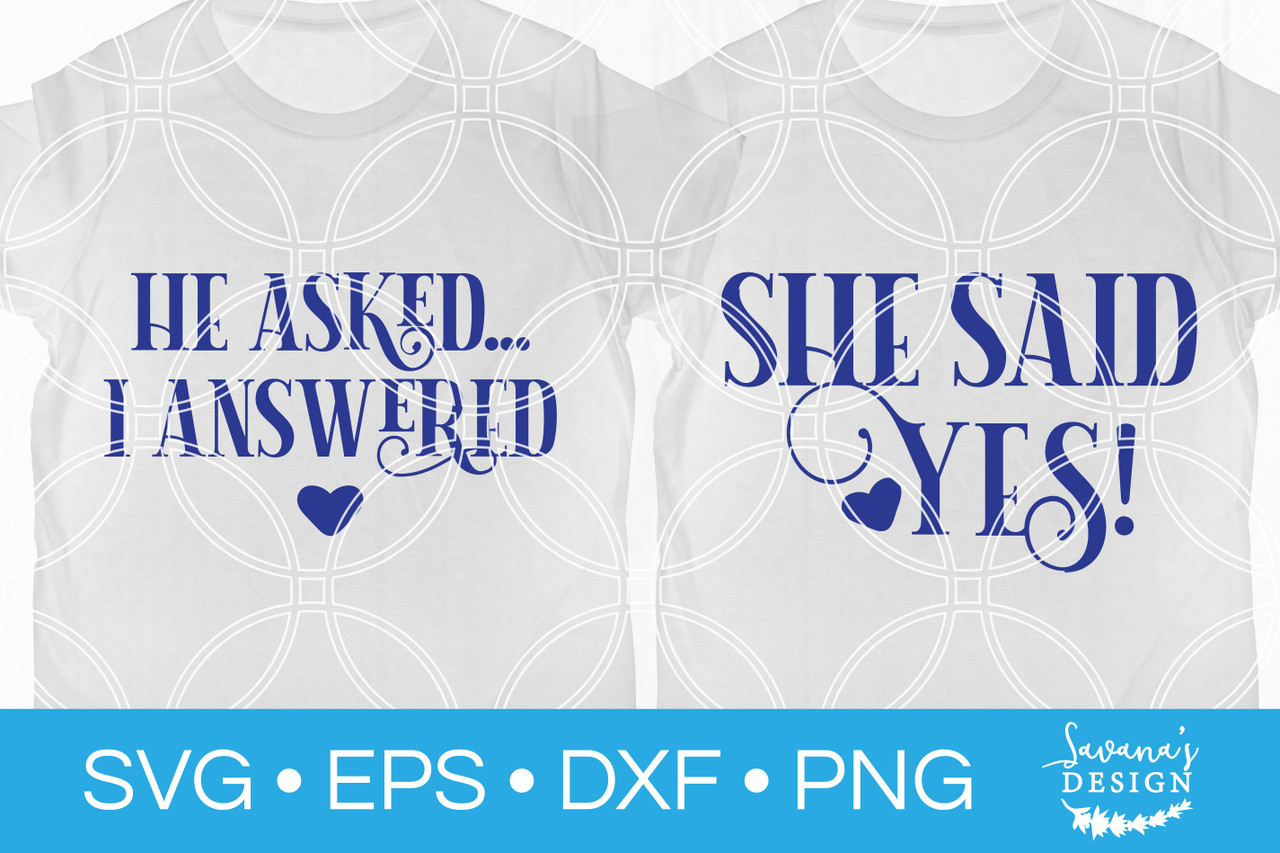 He Asked I Answered She Said Yes Couples Engagement Svg Bundle Svg stands for scalable vector graphics. he asked i answered she said yes couples engagement svg bundle
