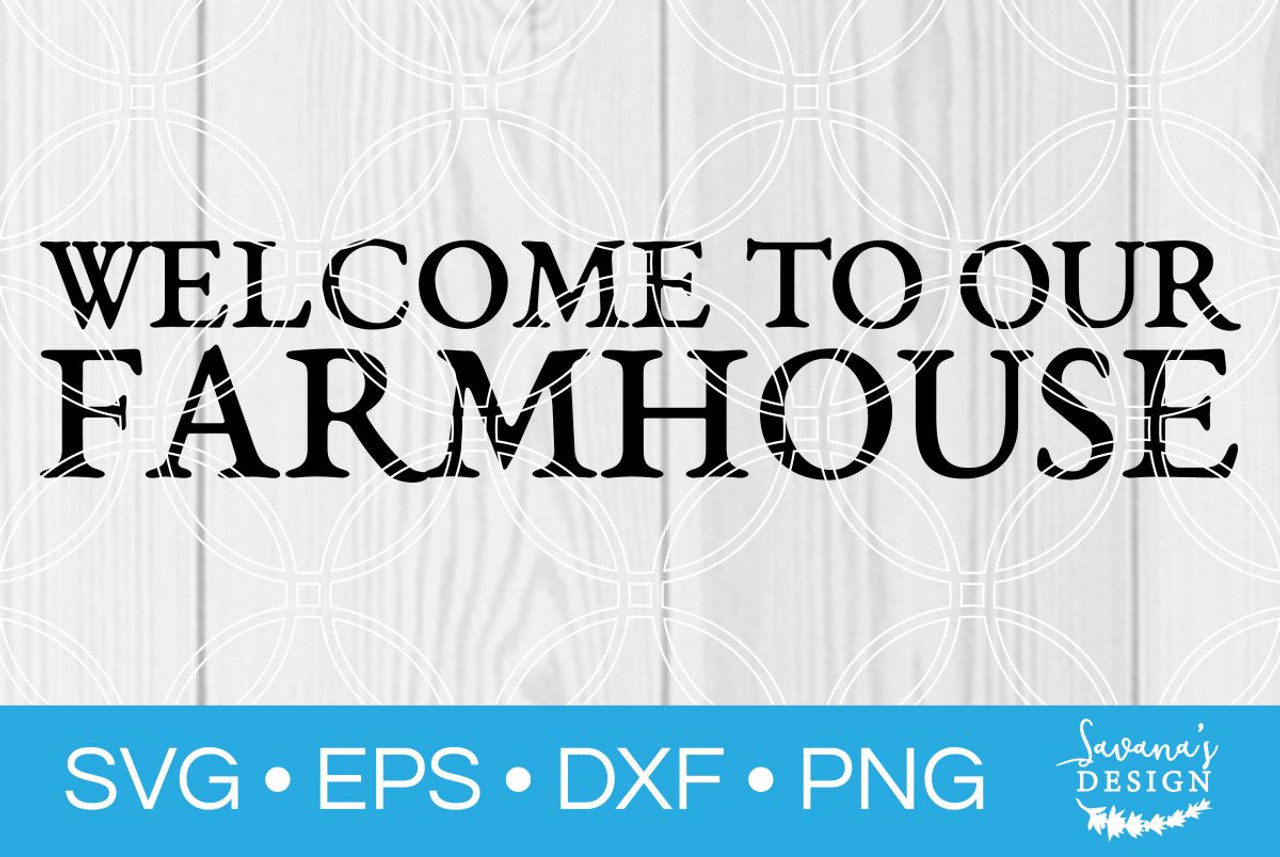Welcome To Our Farmhouse Svg Svg Eps Png Dxf Cut Files For Cricut And Silhouette Cameo By Savanasdesign