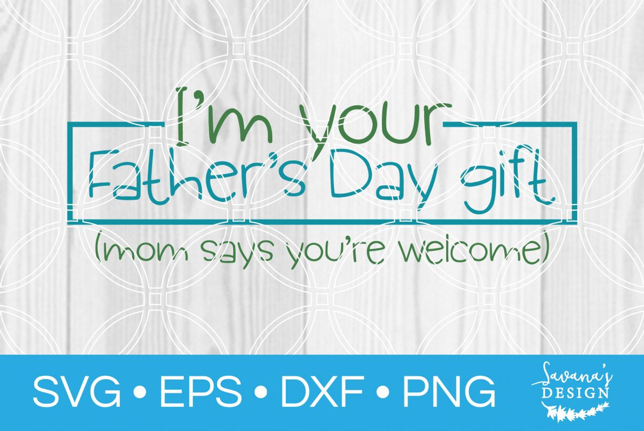 Im Your Fathers Day Gift Svg Svg Eps Png Dxf Cut Files For Cricut And Silhouette Cameo By Savanasdesign