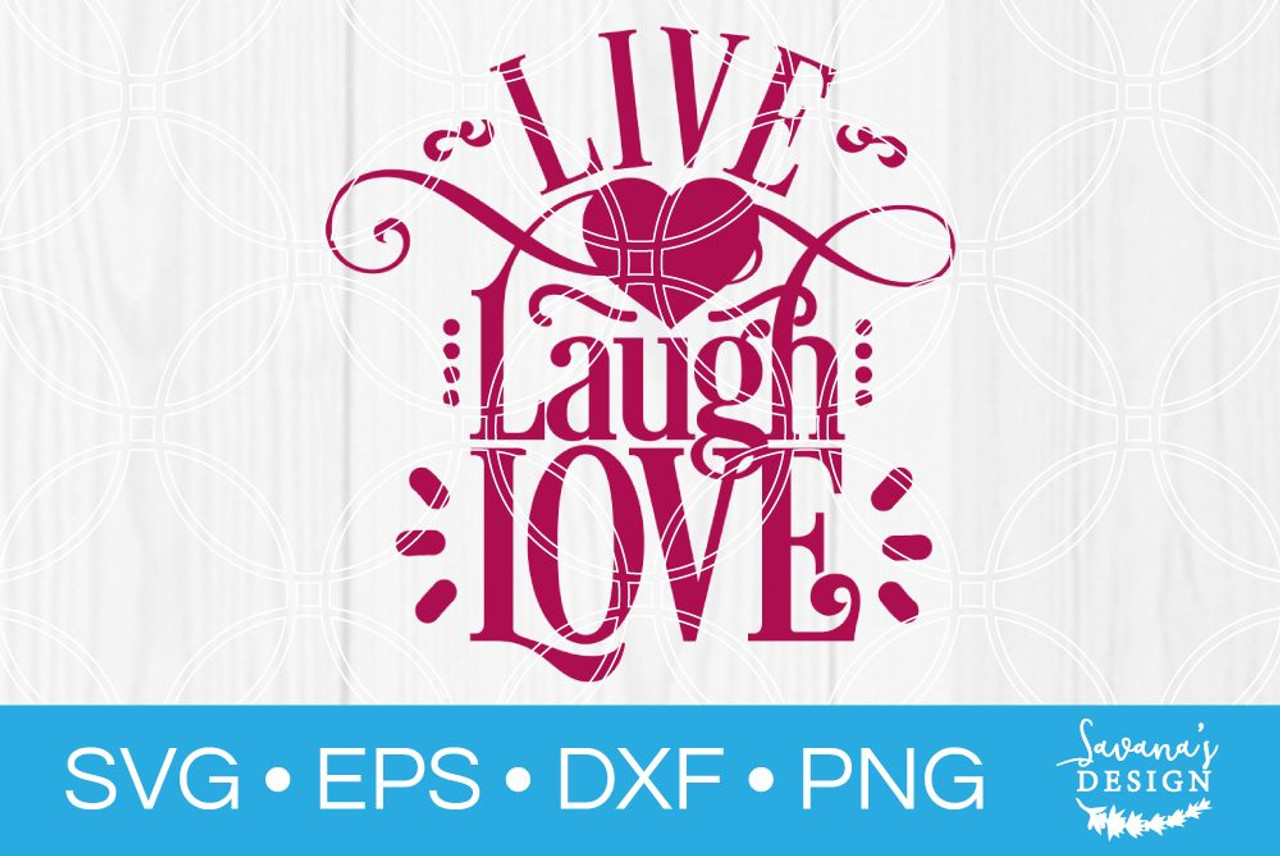 Live Laugh Love Svg Svg Eps Png Dxf Cut Files For Cricut And Silhouette Cameo By Savanasdesign