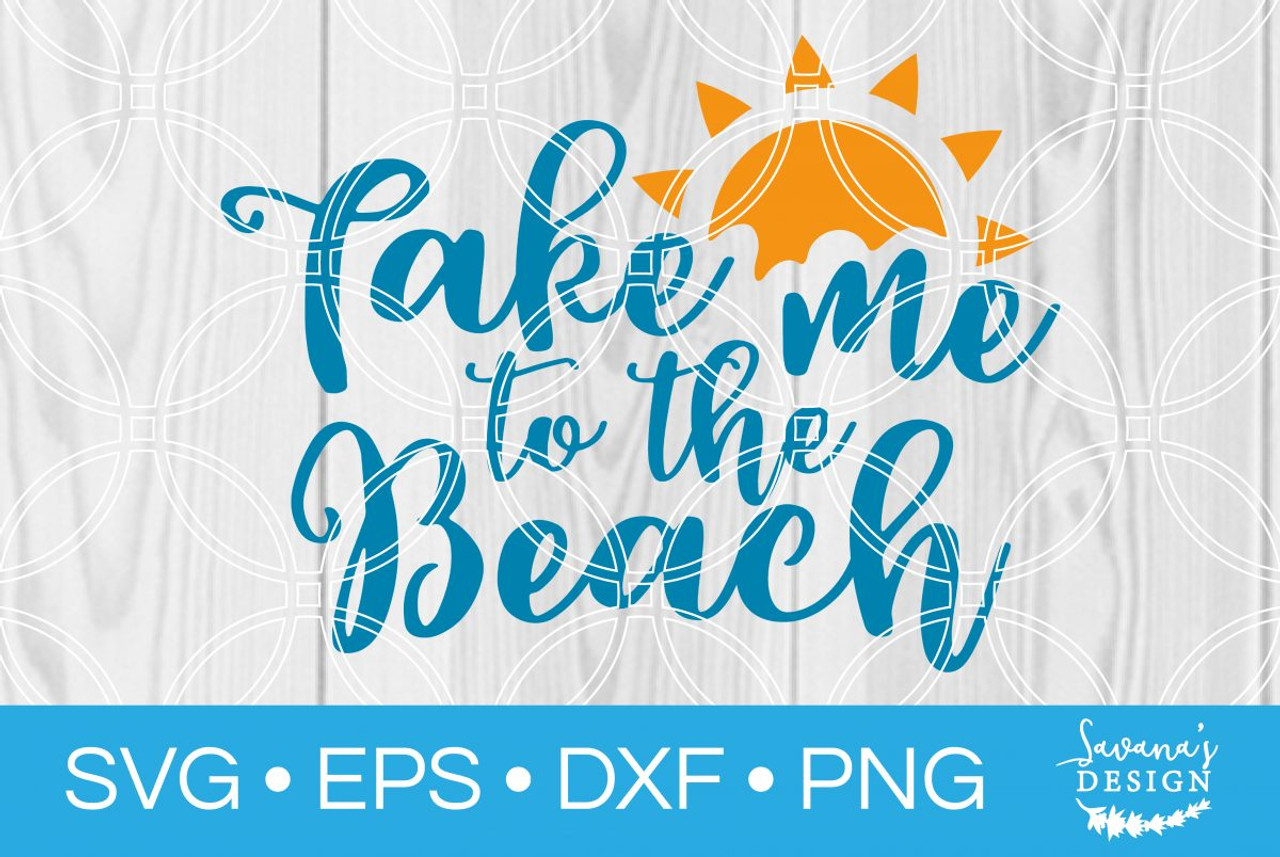 Take Me To The Beach Svg Svg Eps Png Dxf Cut Files For Cricut And Silhouette Cameo By Savanasdesign
