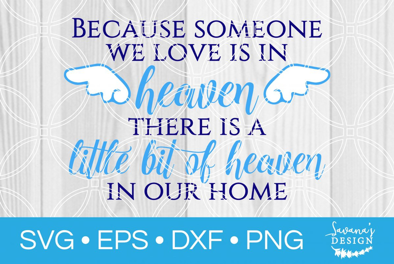 Because Someone We Love Is In Heaven Svg Svg Eps Png Dxf Cut Files For Cricut And Silhouette Cameo By Savanasdesign