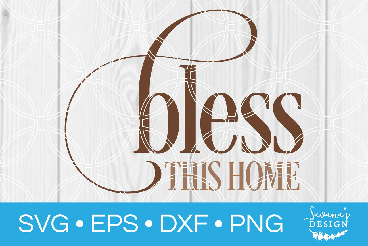 Bless This Home Svg Svg Eps Png Dxf Cut Files For Cricut And Silhouette Cameo By Savanasdesign
