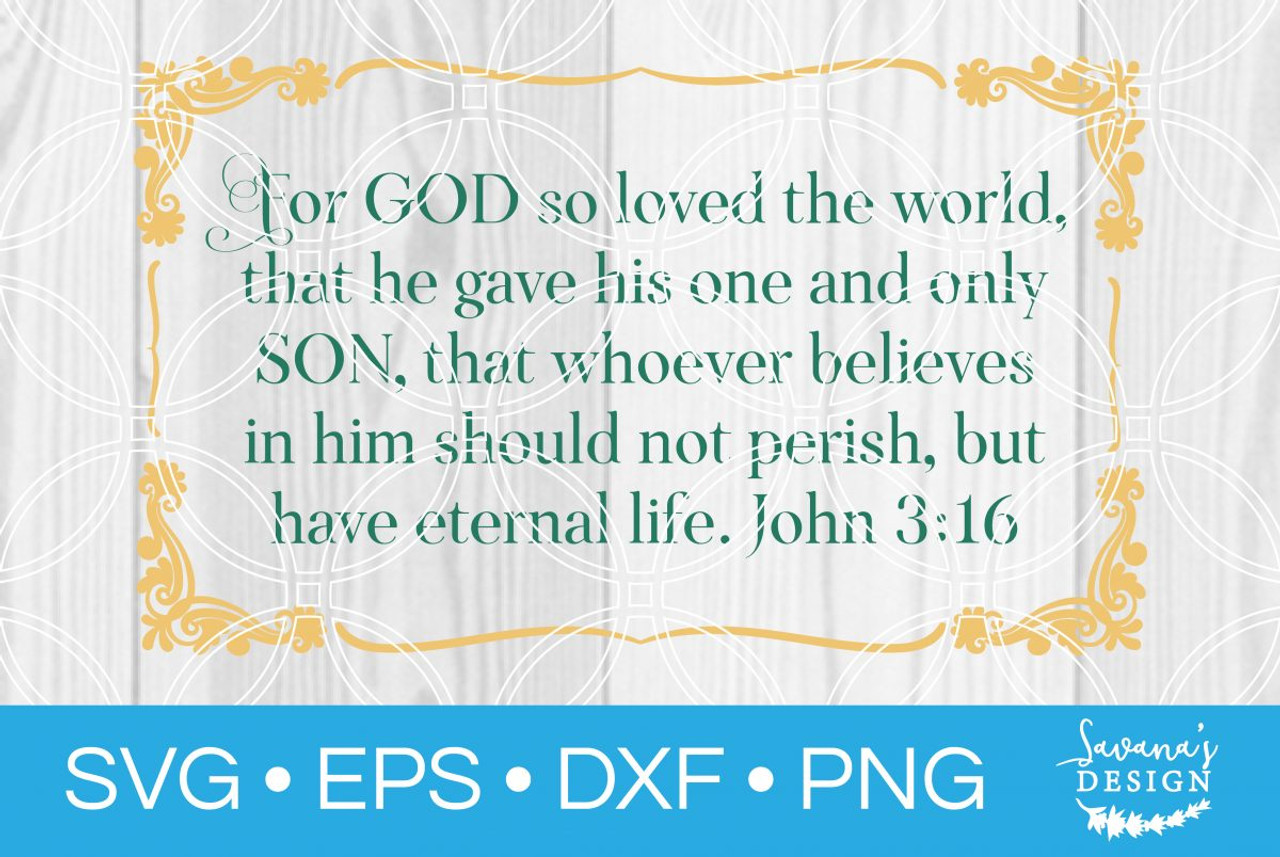 John 3 16 Svg Svg Eps Png Dxf Cut Files For Cricut And Silhouette Cameo By Savanasdesign