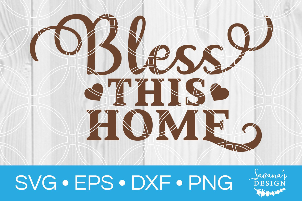 Bless This Home Svg V2 Svg Eps Png Dxf Cut Files For Cricut And Silhouette Cameo By Savanasdesign