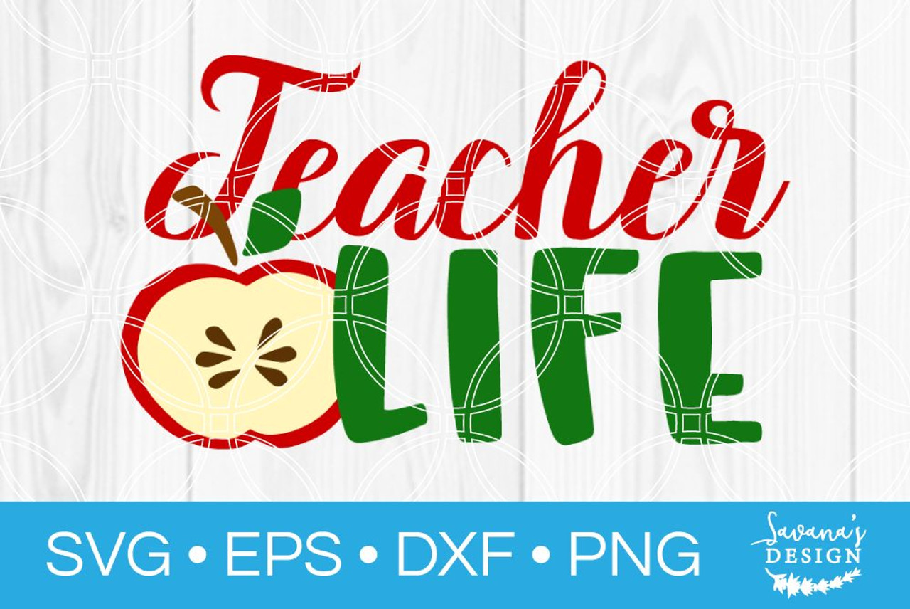 Teacher Life Svg Svg Eps Png Dxf Cut Files For Cricut And Silhouette Cameo By Savanasdesign