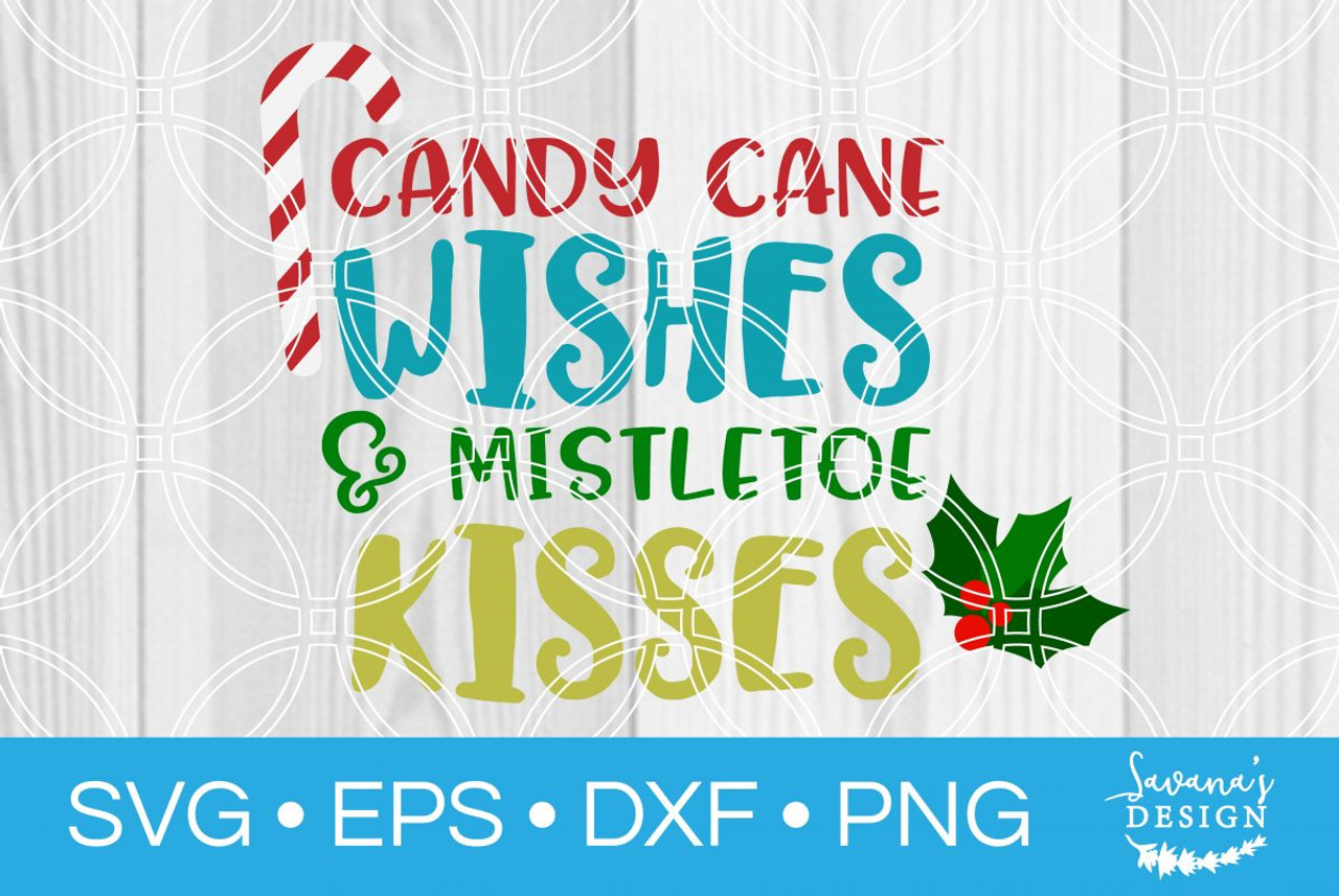 Candy Cane Wishes And Mistletoe Kisses Svg Svg Eps Png Dxf Cut Files For Cricut And Silhouette Cameo By Savanasdesign