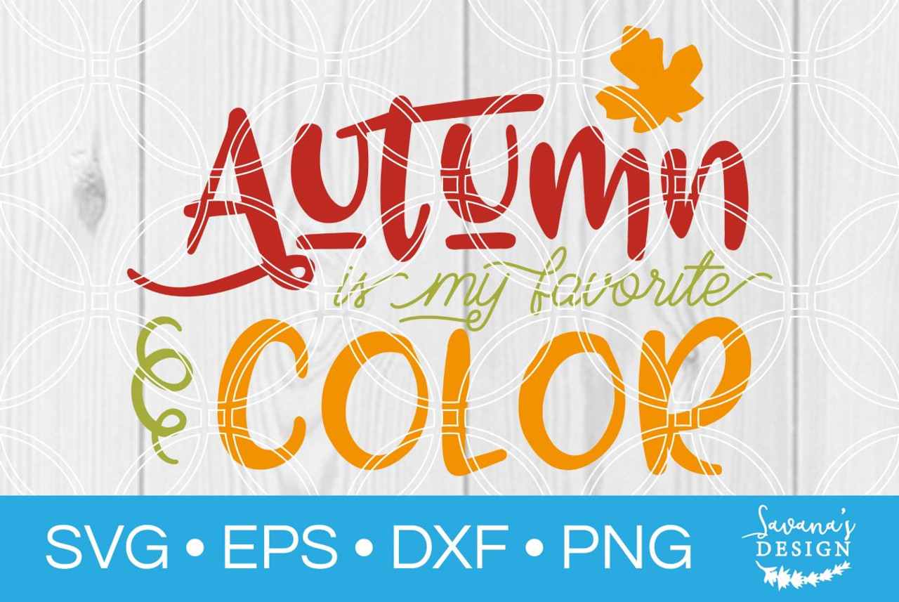 Autumn Is My Favorite Color Svg Svg Eps Png Dxf Cut Files For Cricut And Silhouette Cameo By Savanasdesign