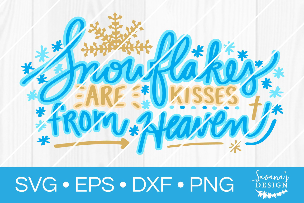 Snowflakes Are Kisses From Heaven Svg Svg Eps Png Dxf Cut Files For Cricut And Silhouette Cameo By Savanasdesign