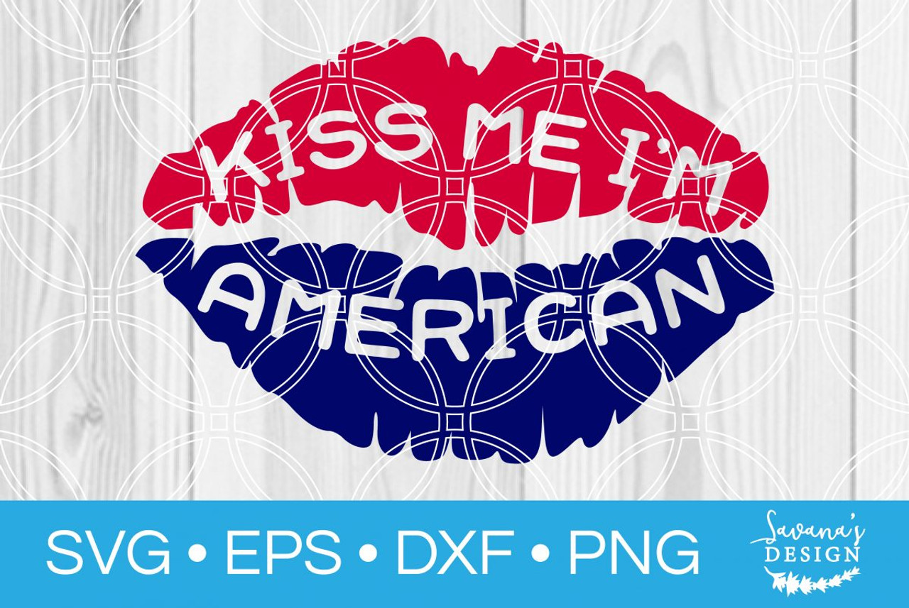 Kiss Me Im American Svg Svg Eps Png Dxf Cut Files For Cricut And Silhouette Cameo By Savanasdesign