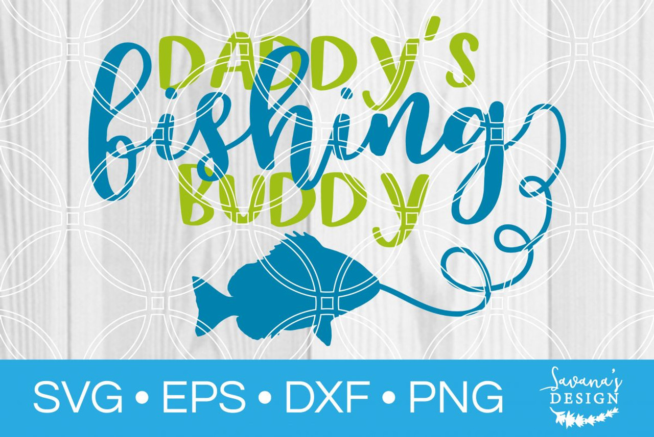 Download Daddys Fishing Buddy Svg Svg Eps Png Dxf Cut Files For Cricut And Silhouette Cameo By Savanasdesign