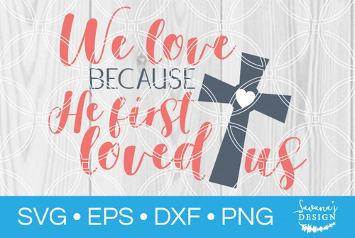 763+ We Love Because He First Loved Us Svg File for Free