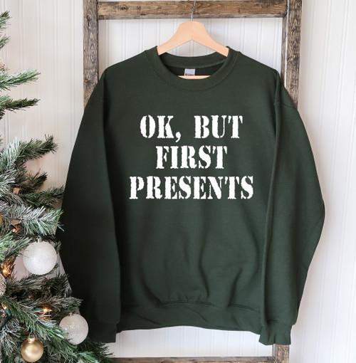 """Ok But First Presents""- Printed Comfortable & Stylish Sweatshirt"