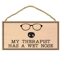 My Therpaist Had a Wet Nose Wood Sign