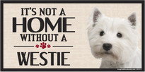 Its Not A Home Without A WESTIE Wood Sign