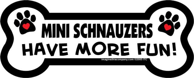 Mini Schnauzers Have More Fun Bone Magnet