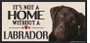 Its Not A Home Without A LABRADOR Wood Sign