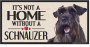 Its Not A Home Without A SCHNAUZER Wood Sign