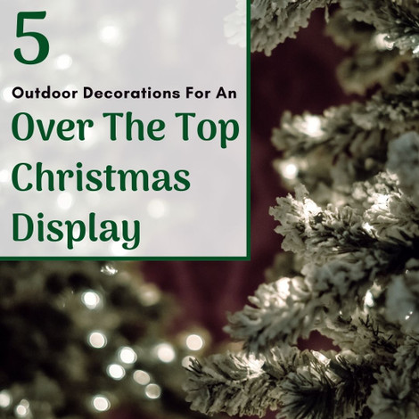 5 Outdoor Decorations for an Over the Top Christmas Display