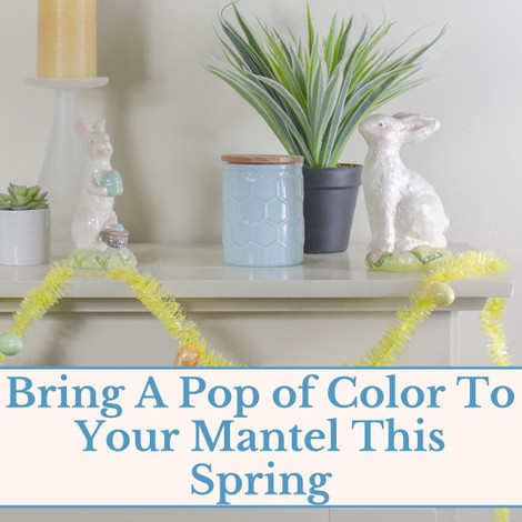 Bring A Pop of Color To Your Mantel This Spring