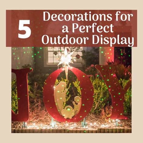5 Decorations for a Perfect Outdoor Display