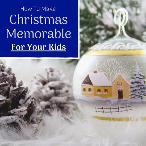 How To Make Christmas Memorable For Your Kids