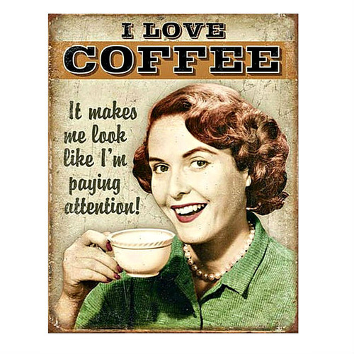I Love Coffee ... Look I'm Paying Attention Metal Sign
