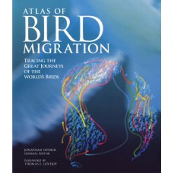 Firefly Books Atlas of Bird Migration: Tracing the Great Journeys of the World's Birds