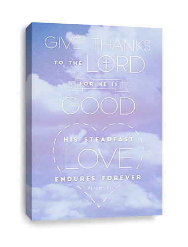 Psalm 136 Canvas Print - Give thanks to the Lord for He is good, His love endures forever