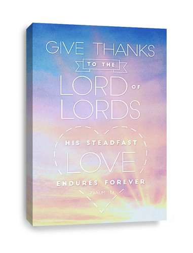 Psalm 136 Canvas Print - Give thanks to the Lord of lords, His love endures forever