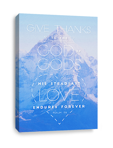 Psalm 136 Canvas Print - Give thanks to the God of gods, His love endures forever