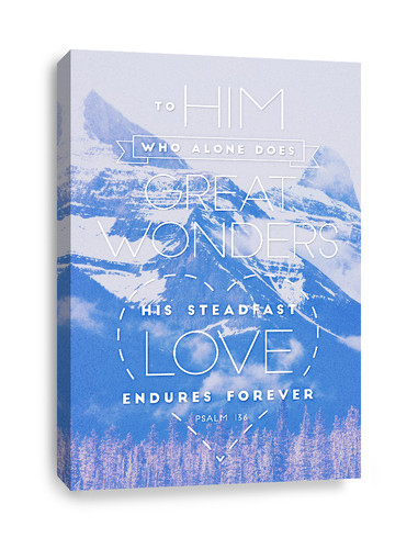 Canvas Print of Psalm 136  - To Him who alone does great wonders, His love endures forever
