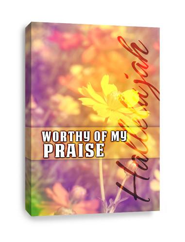 Worthy of My Praise Christian Canvas Print