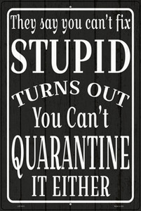 Cant Quarantine Stupid Wholesale Novelty Large Metal Parking Sign LGP-3413