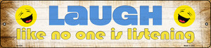 Laugh No One is Listening Wholesale Novelty Small Metal Street Sign