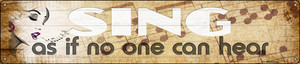 Sing No One Can Hear Wholesale Novelty Metal Street Sign