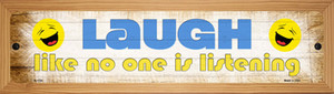 Laugh No One is Listening Wholesale Novelty Wood Mounted Small Metal Street Sign