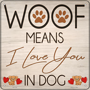 Woof means I Love You Wholesale Novelty Metal Square Sign