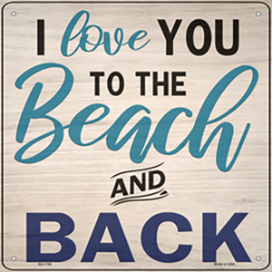 Love You to the Beach and Back Wholesale Novelty Metal Square Sign